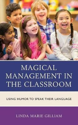 Magical Management in the Classroom by Linda Marie Gilliam