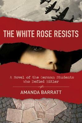 The White Rose Resists by Amanda Barratt