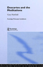 Routledge Philosophy Guidebook to Descartes and the Meditations by Gary Hatfield image