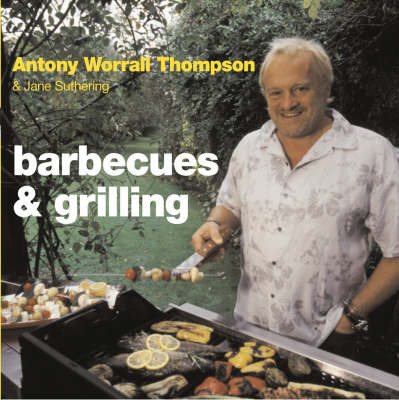Barbecues and Grilling by Antony Worrall Thompson