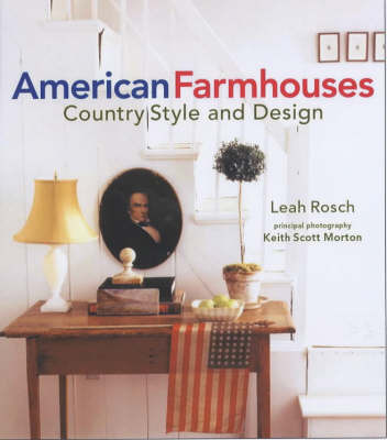 American Farmhouses: Country Style and Design by Leah Rosch