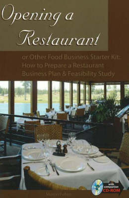 Opening a Restaurant: or Other Food Business Starter Kit - How to Prepare a Restaurant Business Plan and Feasibility Study by Sharon Fullen