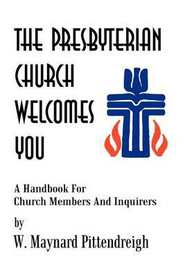 The Presbyterian Church Welcomes You by W. Maynard Pittendreigh
