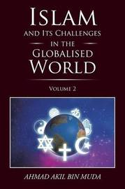 Islam and Its Challenges in the Globalised World by Ahmad Akil Bin Muda