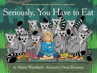 Seriously, You Have To Eat by Adam Mansbach