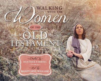 Walking with the Women of the Old Testament by Heather Farrell