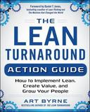 The Lean Turnaround Action Guide: How to Implement Lean, Create Value and Grow Your People by Art Byrne