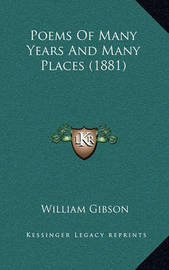 Poems of Many Years and Many Places (1881) by William Gibson