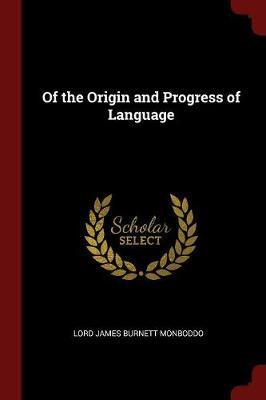 Of the Origin and Progress of Language by Lord James Burnett Monboddo image