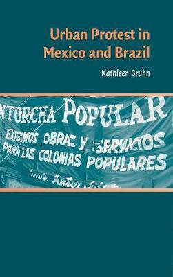 Urban Protest in Mexico and Brazil by Kathleen Bruhn