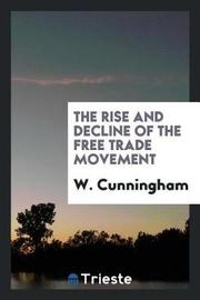 The Rise and Decline of the Free Trade Movement by W.Cunningham image