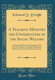 A Teaching Ministry the Conservators of the Social Welfare by Edward S Dwight image