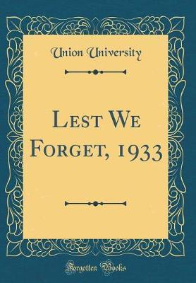 Lest We Forget, 1933 (Classic Reprint) by Union University