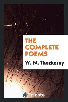 The Complete Poems by W.M. Thackeray
