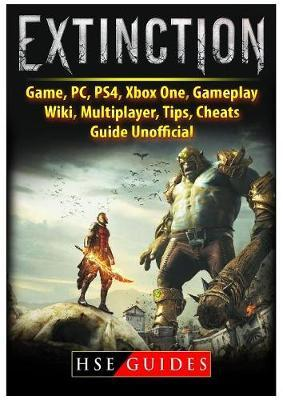 Extinction Game, Pc, Ps4, Xbox One, Gameplay, Wiki, Multiplayer, Tips, Cheats, Guide Unofficial by Hse Guides image