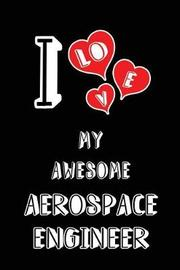 I Love My Awesome Aerospace Engineer by Lovely Hearts Publishing