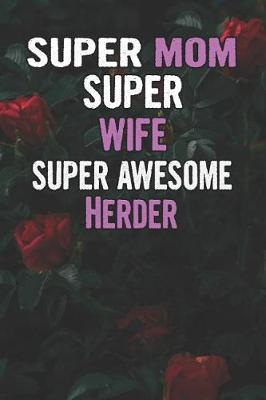 Super Mom Super Wife Super Awesome Herder by Unikomom Publishing