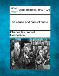 The Cause and Cure of Crime. by Charles Richmond Henderson