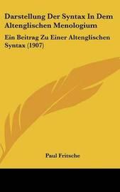 Darstellung Der Syntax in Dem Altenglischen Menologium: Ein Beitrag Zu Einer Altenglischen Syntax (1907) by Paul Fritsche image