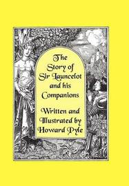 The Story of Sir Launcelot and His Companions [Illustrated by Howard Pyle] by Howard Pyle