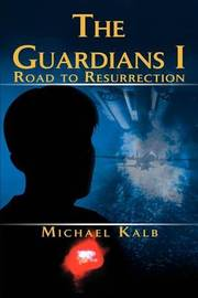 The Guardians I: Road to Resurrection by Michael Kalb image