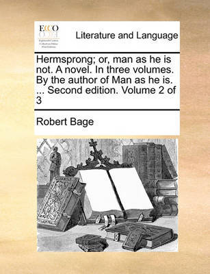 Hermsprong; Or, Man as He Is Not. a Novel. in Three Volumes. by the Author of Man as He Is. ... Second Edition. Volume 2 of 3 by Robert Bage