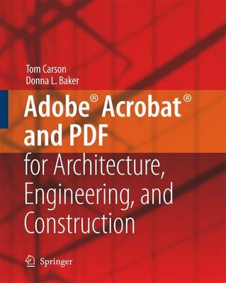 Adobe (R) Acrobat (R) and PDF for Architecture, Engineering, and Construction by Tom Carson