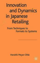 Innovation and Dynamics in Japanese Retailing by Hendrick Meyer-Ohle