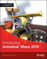 Introducing Autodesk Maya 2015 by Dariush Derakhshani