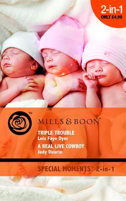 Triple Trouble: AND A Real Live Cowboy by Lois Faye Dyer image