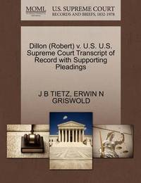 Dillon (Robert) V. U.S. U.S. Supreme Court Transcript of Record with Supporting Pleadings by J B Tietz