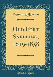 Old Fort Snelling, 1819-1858 (Classic Reprint) by Marcus L. Hansen image