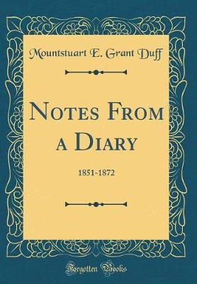 Notes from a Diary by Mountstuart E Grant Duff