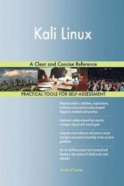 Kali Linux a Clear and Concise Reference by Gerardus Blokdyk image