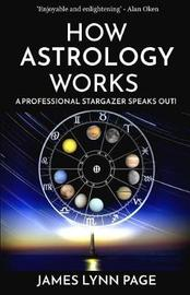 How Astrology Works by James Lynn Page