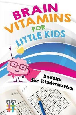 Brain Vitamins for Little Kids Sudoku for Kindergarten by Senor Sudoku