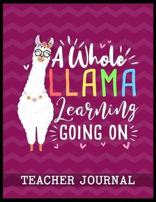 A Whole Llama Learning Going On Teacher Journal by Christina Romero