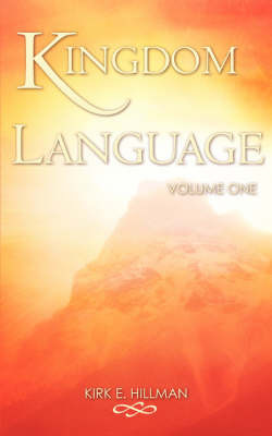 Kingdom Language - Volume One by Kirk E. Hillman image