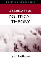 A Glossary of Political Theory by John Hoffman