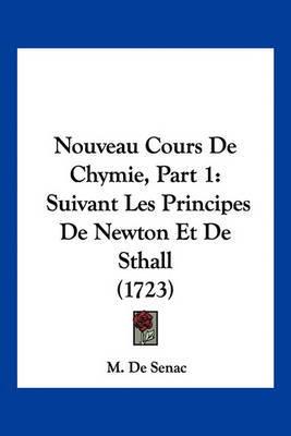 Nouveau Cours de Chymie, Part 1: Suivant Les Principes de Newton Et de Sthall (1723) by M De Senac image