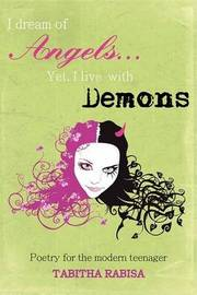 I Dream of Angels... Yet I Live with Demons: Poetry for the Modern Teenager by Tabitha Rabisa image