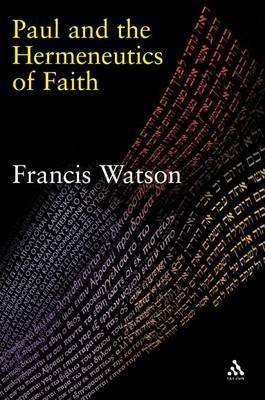 Paul and the Hermeneutics of Faith by Francis Watson