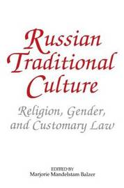 Russian Traditional Culture: Religion, Gender and Customary Law by Marjorie Mandelstam Balzer