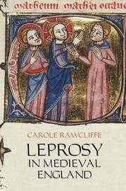 Leprosy in Medieval England by Carole Rawcliffe