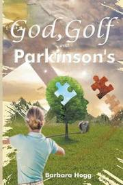 God, Golf, and Parkinson's by Barbara Hogg