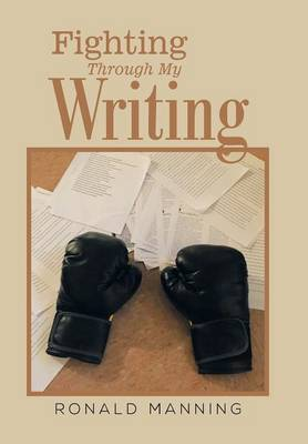 Fighting Through My Writing by Ronald Manning