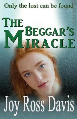 The Beggar's Miracle by Joy Ross Davis