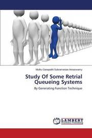 Study of Some Retrial Queueing Systems by Annaswamy Muthu Ganapathi Subramanian
