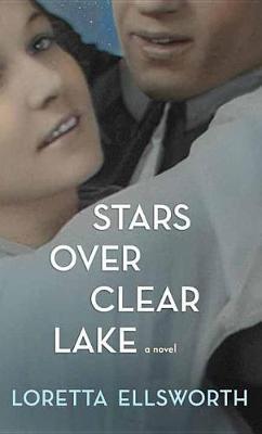 Stars Over Clear Lake by Loretta Ellsworth