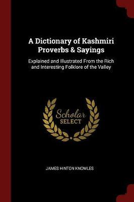 A Dictionary of Kashmiri Proverbs & Sayings by James Hinton Knowles